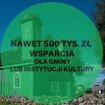 Nawet 500 tys. zł wsparcia dla instytucji kultury lub gminy